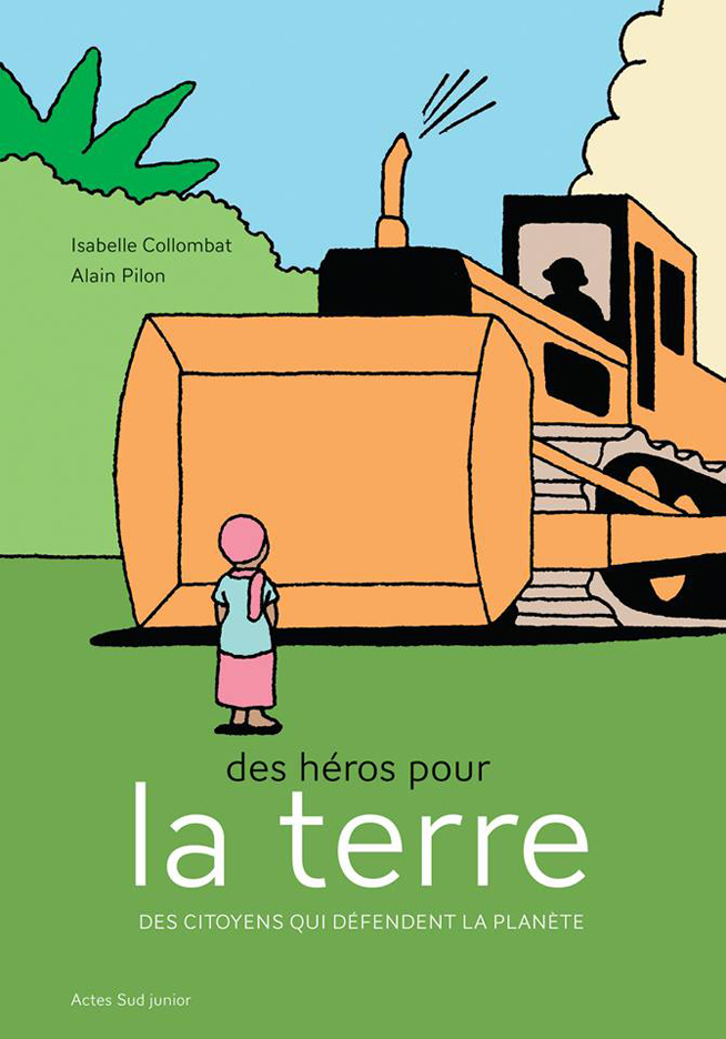 Alain-Pilon-Book-cover-Des-Heros-Pour-La-Terre-by-Isabelle-Collombat-Actes-Sud-Junior